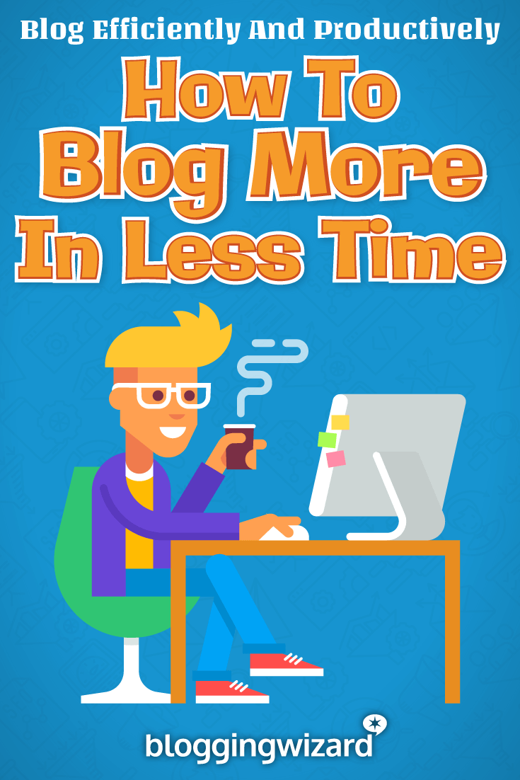 How To Blog Efficiently And Productively