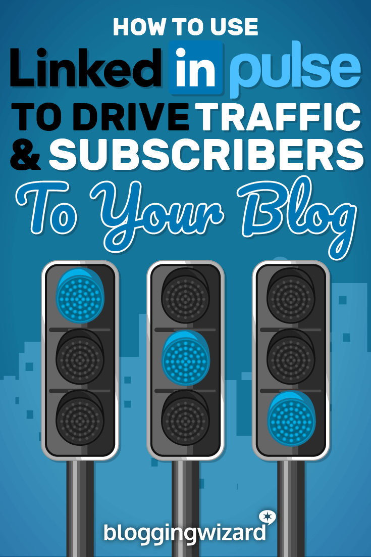 How To Use LinkedIn Pulse To Drive Traffic And Subscribers