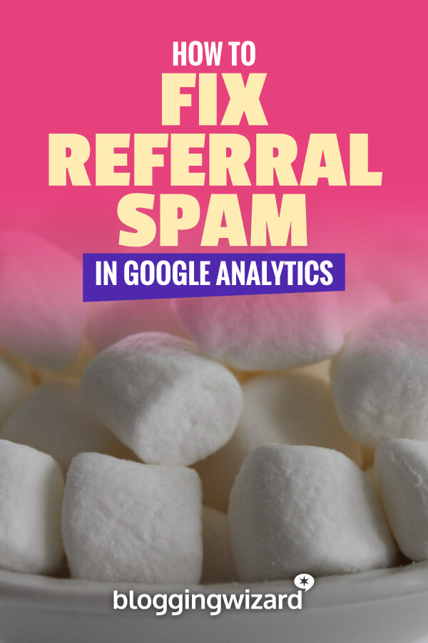 How To Fix Referral Spam In Google Analytics