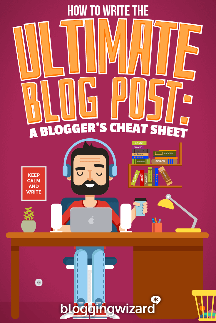 How To Write The Ultimate Blog Post: A Blogger's Cheat Sheet