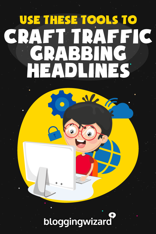 Powerful Tools To Write Better Headlines