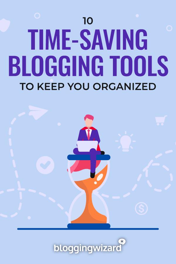 Time-Saving Blogging Tools To Keep You Organized