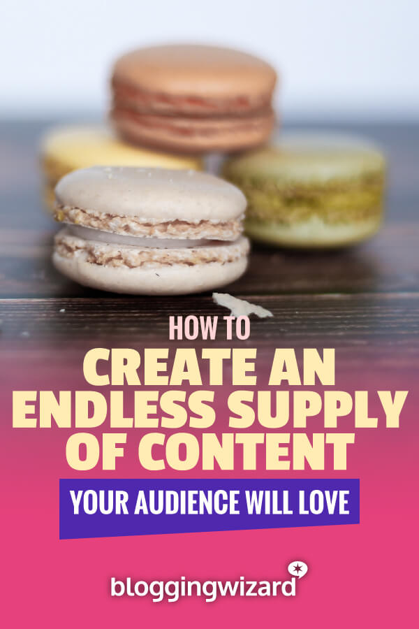 How To Create An Endless Supply Of Content