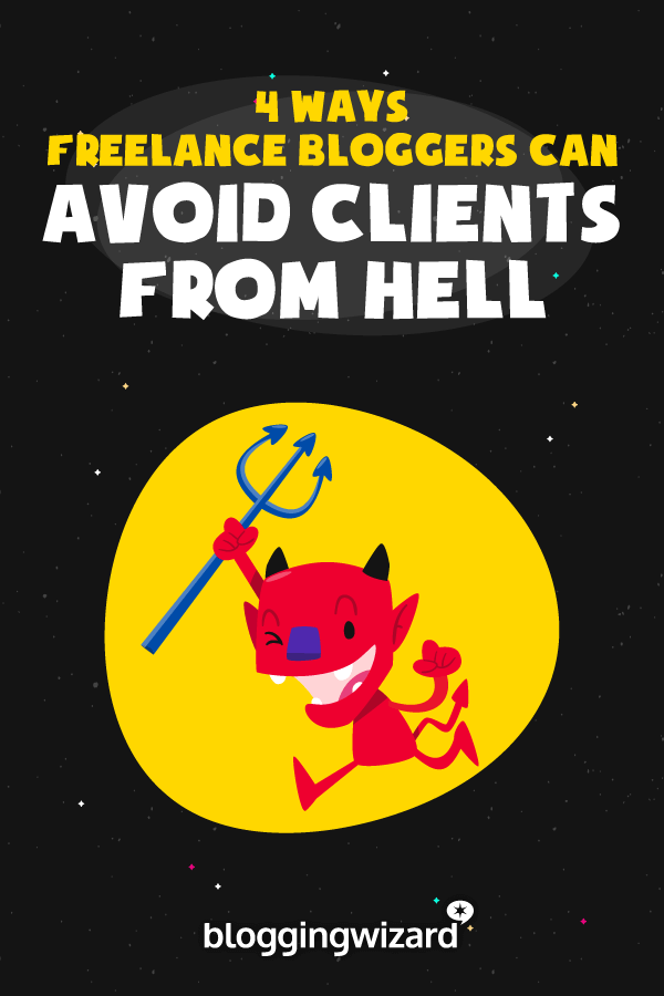 Ways Freelance Bloggers Can Avoid Clients From Hell