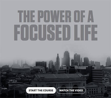 Focus course above the fold: The power of a focused life - start the course - watch the video