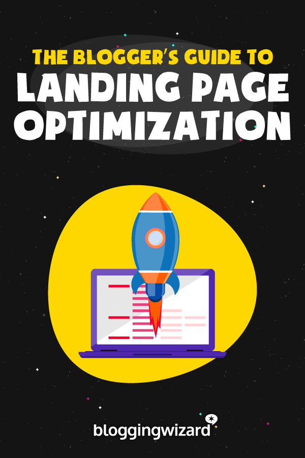 Bloggers Guide To Landing Page Optimization