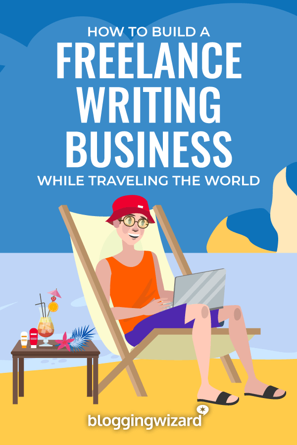 How To Build A Sustainable Freelance Writing Business While Traveling
