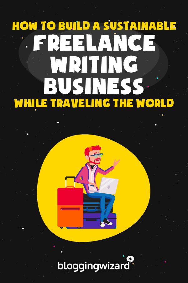 How To Build A Sustainable Freelance Writing Business While Traveling The World
