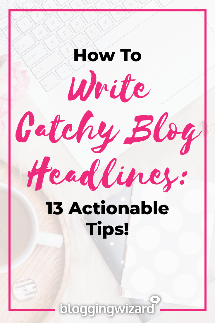 how to write better blog headlines even if you re a complete