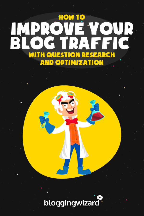 How To Improve Your Blog Traffic With Question Research And Optimization