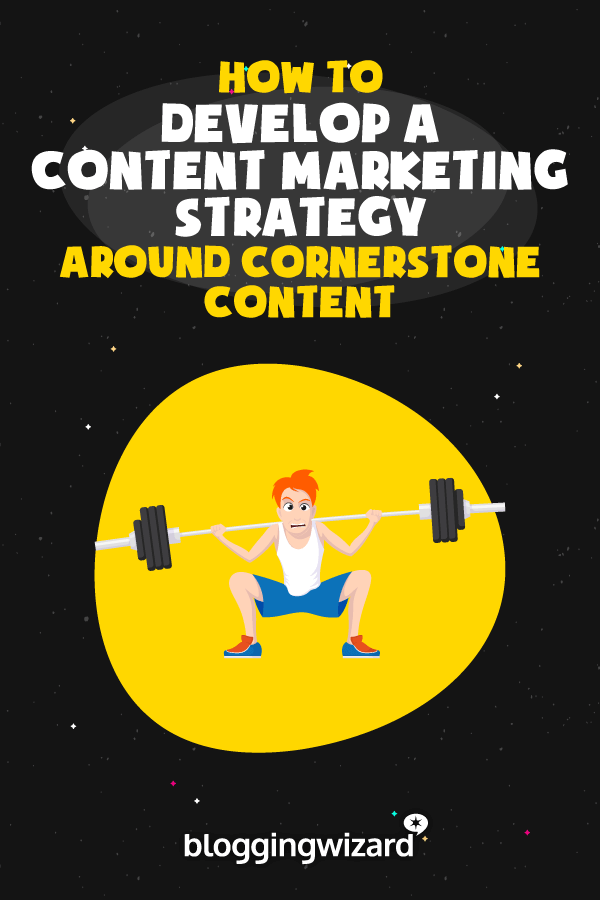 How To Develop A Content Marketing Strategy By Using Cornerstone Content