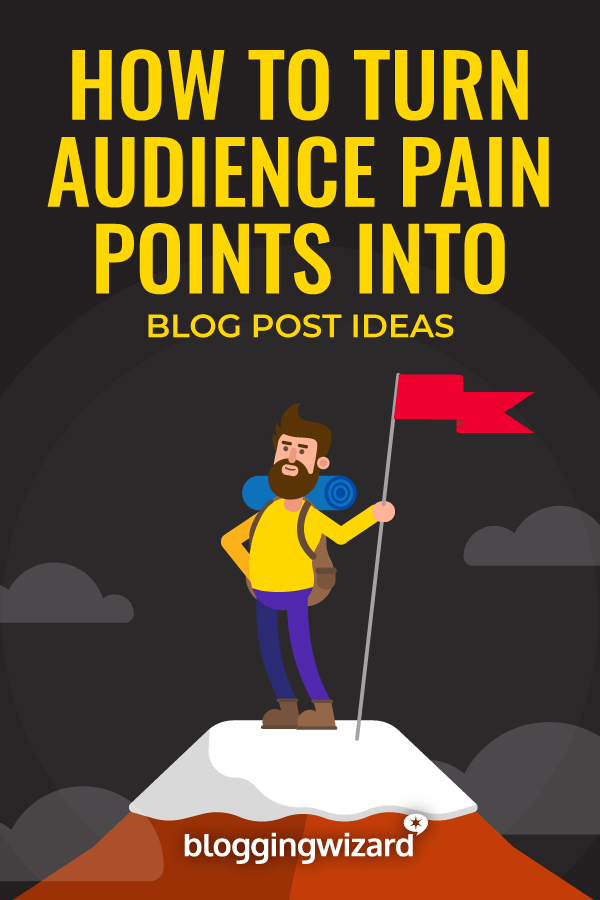 How To Turn Audience Pain Points Into Blog Post Ideas