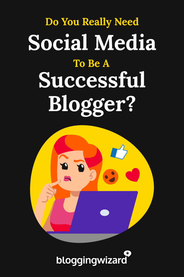 Do You Really Need Social Media To Be A Successful Blogger