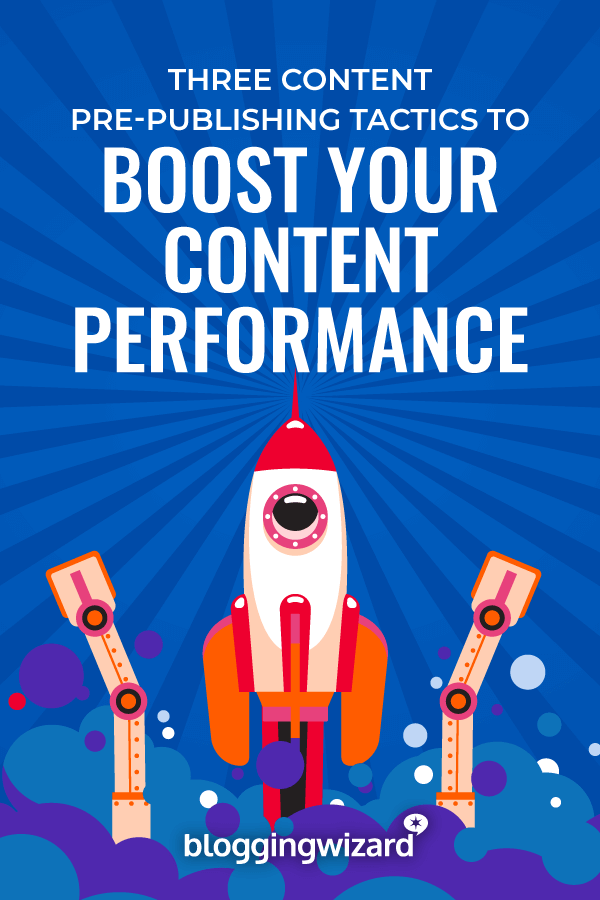 Three Content Pre-Publishing Tactics to Boost Your Content Performance