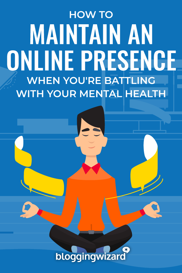 How To Maintain An Online Presence When Battling With Mental Health