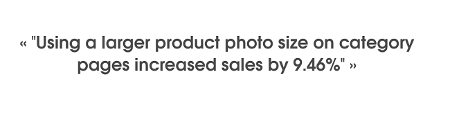 Using larger product photos can increase sales by more than 9%